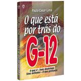 O Que Está Por Trás do G12 - Paulo César Lima - Editora cpad