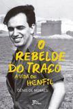 O rebelde do traço: A vida de Henfil - A vida de Henfil