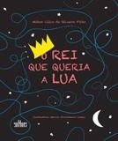 O Rei Que Queria A Lua - Editora de cultura