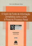 O Sigilo da Fonte de Informação Jornalística Como Limite à Prova no Processo Penal - Volume 3 - Gazeta jurídica