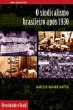 O sindicalismo brasileiro após 1930