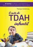 O TDAH infantil - 101 maneiras de aperfeiçoar o comportamento e a atenção de seu filho sem medicamentos, rótulos ou coerção