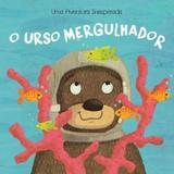 O Urso Mergulhador. Uma Aventura Inesperada - Yoyo books