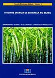 O Uso de Energia de Biomassa No Brasil - Coleção Mudanças Globais - Vol. 4 - Interciência