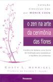 O Zen Na Arte da Cerimônia das Flores Nova Edição - A Prática Da Ikebana Como Forma De Meditação Para Restabelecer O Equilíbrio Dos Ambientes