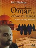 Omar e As Viúvas de Burca. Who Is The King Abdullah - Age