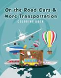 On the Road Cars  More Transportation Coloring Book - Ciparum llc