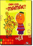 Onde Está a Mamãe - Editora do brasil - paradidático