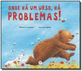 Onde ha um urso, ha problemas! - Ciranda cultural