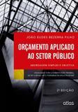 Orçamento Aplicado Ao Setor Público: Abordagem Simples E Objetiva
