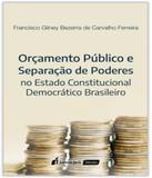 Orcamento Publico E Separacao De Poderes No Estado Constitucional Democratico Brasileiro - Lumen juris