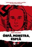 Órfã, monstra, espiã - Uma garota sem nada a perder é um perigo mortal