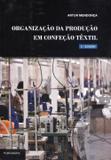 Organização da Produção Em Confeção Têxtil - 3ª Ed. 2012 - Publindústria