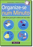 Organize-Se Num Minuto - 500 Dicas Para Por Ordem Em Sua Vida / Smallin - Gente