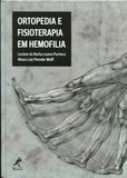 Ortopedia e Fisioterapia em Hemofilia - Manole