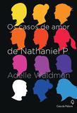 Os Casos de Amor de Nathaniel P. - Leya casa da palavra