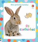 Os Coelhinhos - Coleção Meu Primeiro Livrinho - Usborne