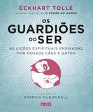 Os Guardiões do Ser - As lições espirituais ensinadas por nossos cães e gatos