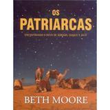 Os Patriarcas - Beth Moore - Lifeway