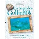 Os Segredos dos Golfinhos - Larousse