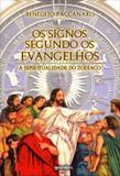 Os Signos Segundo Os Evangelhos - a Espiritualidade do Zodíaco - Giostri