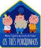 Os Três Porquinhos. Minha Casinha de Conto de Fadas - Yoyo books