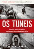 Os túneis - A história jamais contada das espetaculares fugas sob o Muro de Berlim