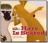 Our World 2 - Reader 6: Hare Is Scared: A Folktale from Africa - Cengage