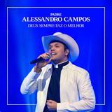 Padre Alessandro Campos - Deus Sempre Faz o Melhor - CD - Som livre