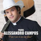 Padre Alessandro Campos - O Que E Que Eu Sou sem Jesus- CD - Som livre
