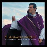 Padre Reginaldo Manzotti - A Tempestade Vai Passar - CD - Som livre