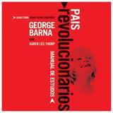 Pais Revolucionários - Manual de Estudo - George Barna - Universidade da familia