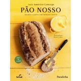 Pão nosso: receitas caseiras com fermento natural - Editora senac