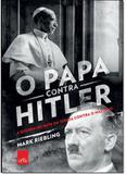 Papa Contra o Hilter, O: A Guerra Secreta da Igreja Contra o Nazismo - Leya - casa da palavra