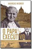 Papa e o Executivo, O - Petra editorial