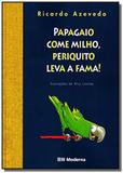 Papagaio come milho, periquito leva a fama! - Moderna - paradidaticos