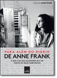 Para Além do Diário de Anne Frank: O Dia a Dia do Esconderijo e de Todos os Seus Habitantes - Leya - casa da palavra