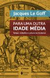 Para uma outra Idade Média - Tempo, trabalho e cultura no Ocidente - 18 ensaios