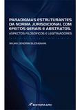 Paradigmas Estruturantes da Norma Jurisdicional com Efeitos Gerais e Abstratos - Crv