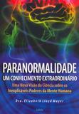 Paranormalidade: Um Conhecimento Extraordinário - Uma Nova Visão Da Ciência Sobre Os Inexplicáveis Poderes Da Mente Humana.