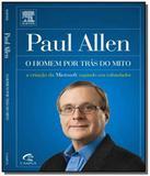 Paul allen - o homem por tras do mito - Grupo elsevier