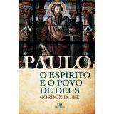 Paulo, o Espírito e o Povo de Deus - Gordon D. Fee - Vida nova