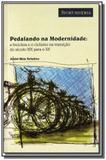 Pedalando na modernidade:a bicicleta e o ciclismo - Apicuri editora