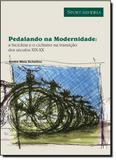 Pedalando na modernidade:a bicicleta e o ciclismo na transicao do seculos d - Apicuri editora