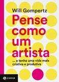 Pense como um artista - ...e tenha uma vida mais criativa e produtiva