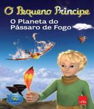 Pequeno Principe, O - O Planeta Do Passaro De Fogo - Leya brasil
