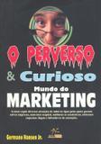 Perverso e curioso mundo do marketing, o - Alta books