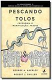 Pescando tolos: a economia da manipulacao e fraude - Alta books