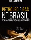 Petróleo e Gás no Brasil - Regulação da Exploração e da Produção