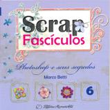 Photoshop e Seus Segredos - Scrap Fascículos Volume 6 - Memoriarte